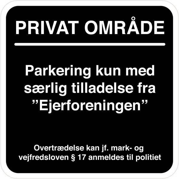 Privat område Parkering kun med særlig tilladelse fra Ejerforeningen. Parkeringsskilt