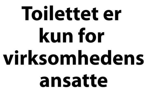 Toilettet er  kun for  virksomhedens ansatte. Skilt