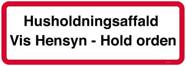 Husholdningsaffald Vis Hensyn - Hold orden. Forbudsskilt