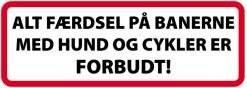 Al færdsel på banerne med hund og cykler er forbudt. Skilt