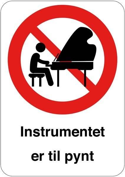 Instrumentet er til pynt. Forbudsskilt