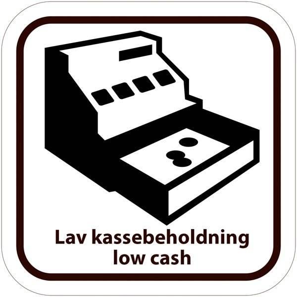 "Lav kassebeholdning"" og på engelsk ""low cash skilt"