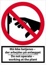 Må ikke betjenes – der arbejdes på anlægget Do not operate – working at the plant. Forbudsskilt