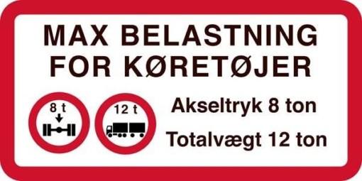 MAX BELASTNING FOR KØRETØJER  Akseltryk 8 ton Totalvægt 12 ton. Forbudsskilt