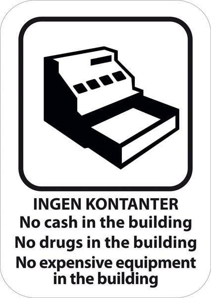 No cash in the building No drugs in the building No expensive equipment in the building. skilt