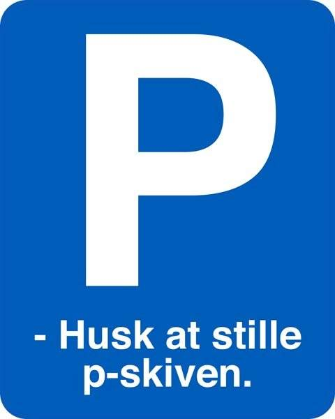 P - Husk at stille p-skiven. P skilt