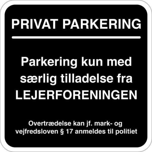 Privat parkering. Parkering kun med særlig tilladelse fra Lejerforeningen. Parkeringsskilt