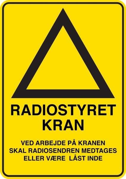 Radiostyret kran! Ved arbejde på kranen skal radiosenderen medbringes eller være låst inde. Advarselsskilt