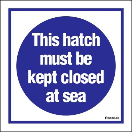 This hatch must be kept closed at sea skilt