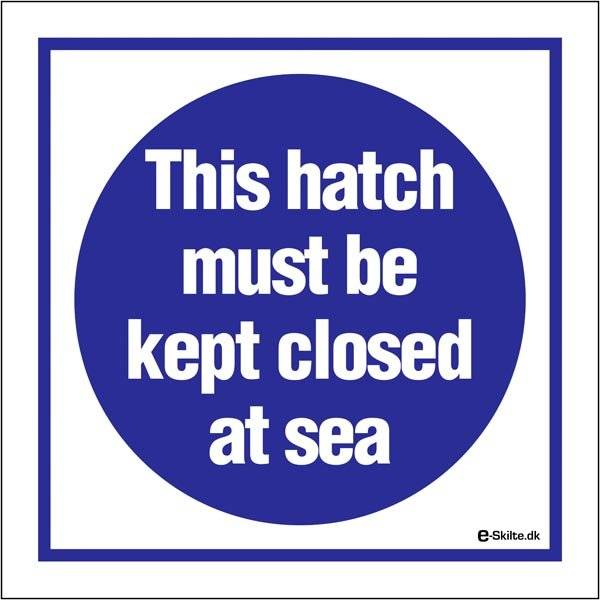 This hatch must be kept closed at sea. Påbudsskilt