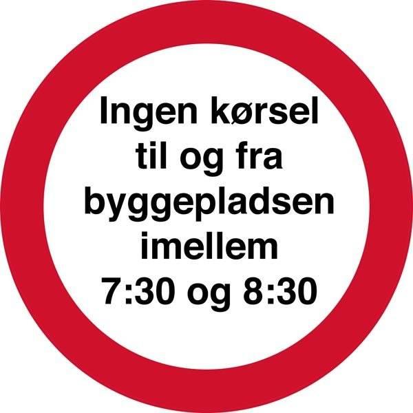 Ingen kørsel til og fra byggepladsen imellem 7:30 og 8:30. Forbudsskilt