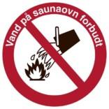 Vand på saunaovn forbudt. Forbudsskilt