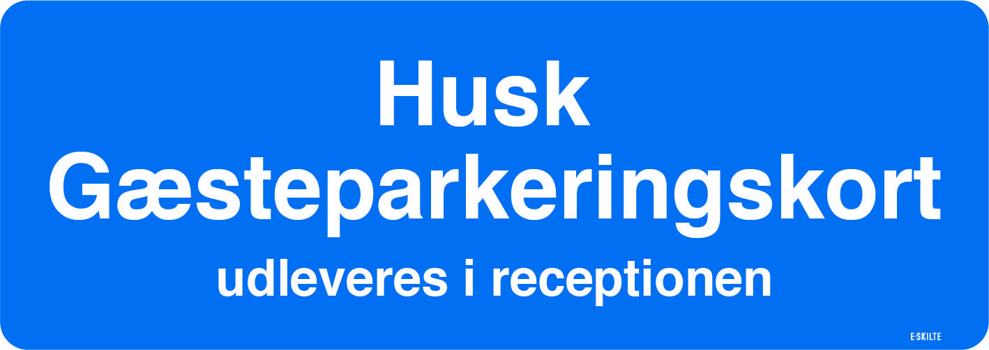 Husk gæsteparkeringskort. Udleveres i receptionen. Parkeringsskilt