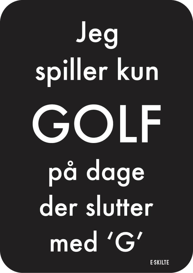 Jeg spiller kun GOLF på dage der slutter med G golf skilt