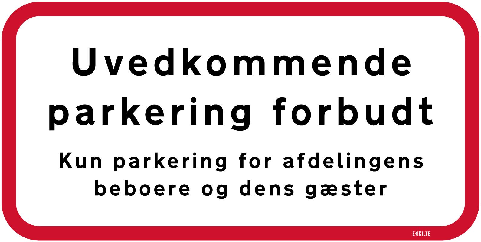 Uvedkommende parkering forbudt Kun parkering for afdelingens beboere og dens gæster skilt
